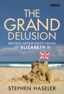 The Grand Delusion : Britain After Sixty Years of Elizabeth II, Hardback Book
