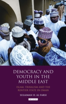 Democracy and Youth in the Middle East : Islam, Tribalism and the Rentier State in Oman, Hardback Book