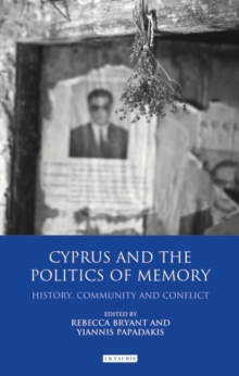 Cyprus and the Politics of Memory : History, Community and Conflict, Hardback Book