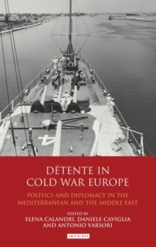 Detente in Cold War Europe : Politics and Diplomacy in the Mediterranean and the Middle East, Hardback Book
