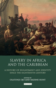 Slavery in Africa and the Caribbean : A History of Enslavement and Identity Since the Eighteenth Century, Hardback Book