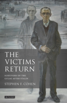 The Victims Return : Survivors of the Gulag After Stalin, Paperback Book