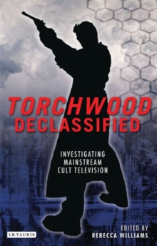 Torchwood Declassified : Investigating Mainstream Cult Television, Hardback Book