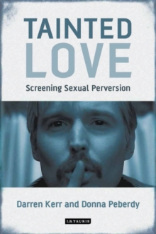 Tainted Love : Screening Sexual Perversion, Paperback Book