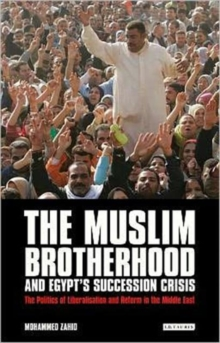 The Muslim Brotherhood and Egypt's Succession Crisis : The Politics of Liberalisation and Reform in the Middle East, Paperback / softback Book