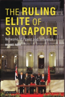 The Ruling Elite of Singapore : Networks of Power and Influence, Hardback Book