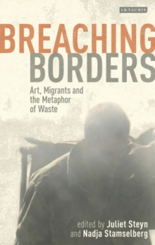 Breaching Borders : Art, Migrants and the Metaphor of Waste, Hardback Book
