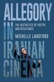 Allegory in Iranian Cinema : The Aesthetics of Poetry and Resistance, Hardback Book