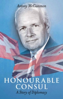 The Honourable Consul : A Story of Diplomacy, Hardback Book