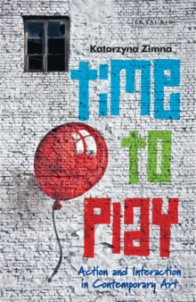 Time to Play : Action and Interaction in Contemporary Art, Hardback Book