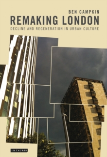 Remaking London : Decline and Regeneration in Urban Culture, Paperback Book