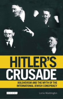 Hitler's Crusade : Bolshevism, the Jews and the Myth of Conspiracy, Paperback / softback Book