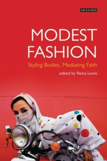 Modest Fashion : Styling Bodies, Mediating Faith, Hardback Book