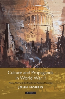 Culture and Propaganda in World War II : Music, Film and the Battle for National Identity, Hardback Book