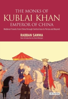 Monks of Kublai Khan, Emperor of China : Medieval Travels from China Through Central Asia to Persia and Beyond, Hardback Book