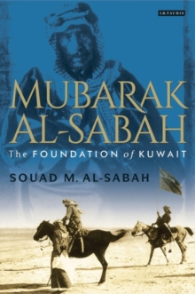 Mubarak Al-Sabah : The Foundation of Kuwait, Hardback Book
