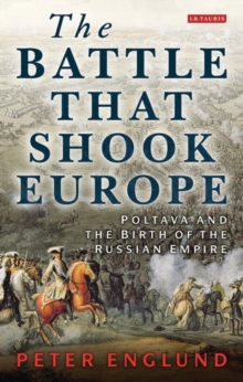 The Battle That Shook Europe : Poltava and the Birth of the Russian Empire, Paperback Book