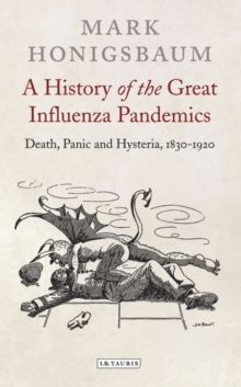 A History of the Great Influenza Pandemics : Death, Panic and Hysteria, 1830-1920, Hardback Book