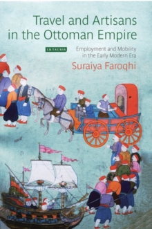 Travel and Artisans in the Ottoman Empire : Employment and Mobility in the Early Modern Era, Hardback Book
