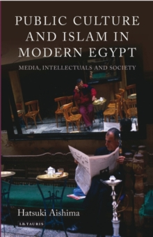 Public Culture and Islam in Modern Egypt : Media, Intellectuals and Society, Hardback Book