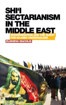 Shi'i Sectarianism in the Middle East : Modernisation and the Quest for Islamic Universalism, Hardback Book
