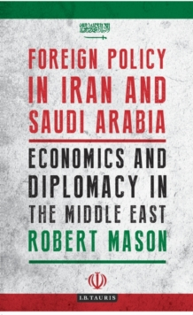 Foreign Policy in Iran and Saudi Arabia : Economics and Diplomacy in the Middle East, Hardback Book