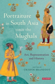 Portraiture in South Asia since the Mughals : Art, Representation and History, Hardback Book