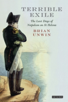 Terrible Exile : The Last Days of Napoleon on St Helena, Paperback Book