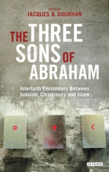 The Three Sons of Abraham : Interfaith Encounters Between Judaism, Christianity and Islam, Hardback Book