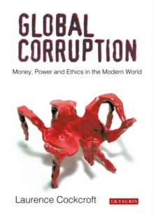 Global Corruption : Money, Power and Ethics in the Modern World, Paperback / softback Book