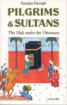 Pilgrims and Sultans : The Hajj Under the Ottomans, Paperback Book
