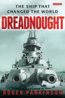 Dreadnought : The Ship that Changed the World, Hardback Book