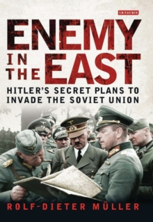 Enemy in the East : Hitler's Secret Plans to Invade the Soviet Union, Hardback Book
