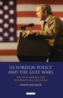 US Foreign Policy and the Gulf Wars : Decision-making and International Relations, Hardback Book