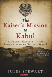 The Kaiser's Mission to Kabul : A Secret Expedition to Afghanistan in World War I, Hardback Book