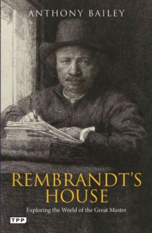 Rembrandt's house : Exploring the world of the great master, Paperback Book