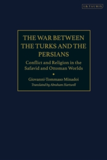 The War Between the Turks and the Persians : Conflict and Religion in the Safavid and Ottoman Worlds, Hardback Book