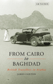 From Cairo to Baghdad : British Travellers in Arabia, Paperback Book