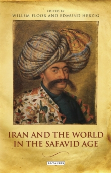 Iran and the World in the Safavid Age, Paperback / softback Book