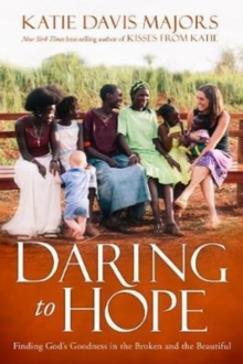 Daring to Hope : Finding God's Goodness in the Broken and the Beautiful, Paperback Book