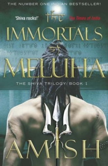 The Immortals of Meluha : The Shiva Trilogy Book 1, Paperback Book