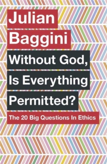 Without God, Is Everything Permitted? : The 20 Big Questions in Ethics, Paperback / softback Book