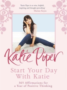 Start Your Day with Katie : 365 Affirmations for a Year of Positive Thinking, Paperback Book
