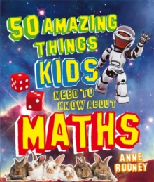 50 Amazing Things Kids Need to Know About Maths, Paperback Book