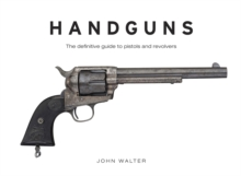 Handguns : The Definitive Guide to Pistols and Revolvers, Hardback Book