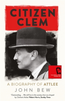 Citizen Clem : A Biography of Attlee: Winner of the Orwell Prize, Hardback Book