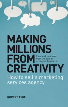 Making Millions From Creativity : How to sell a marketing services agency, Paperback / softback Book