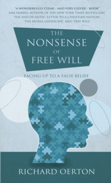 The Nonsense of Free Will : Facing up to a false belief, Paperback / softback Book