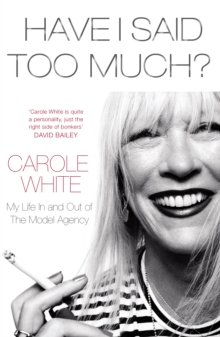 Have I Said Too Much? : My Life In and Out of the Model Agency, Hardback Book