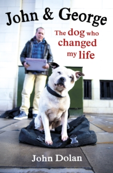 John and George : The Dog Who Changed My Life, Hardback Book